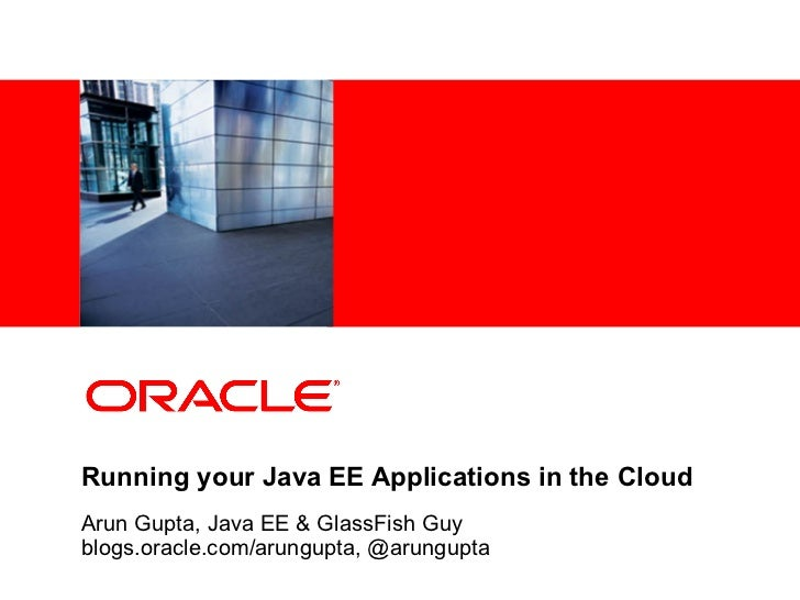 <Insert Picture Here>Running your Java EE Applications in the CloudArun Gupta, Java EE & GlassFish Guyblogs.oracle.com/aru...