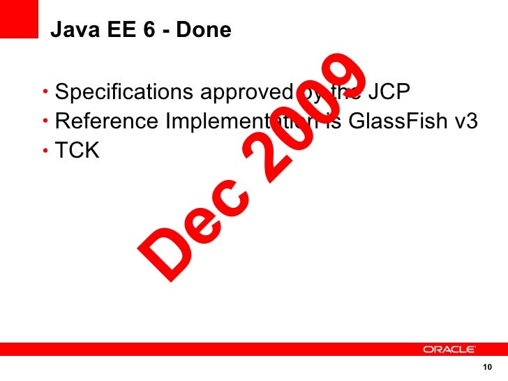 Java EE 6 - Done                       09 • Specifications approved by the JCP • Reference Implementation is GlassFish v3 ...