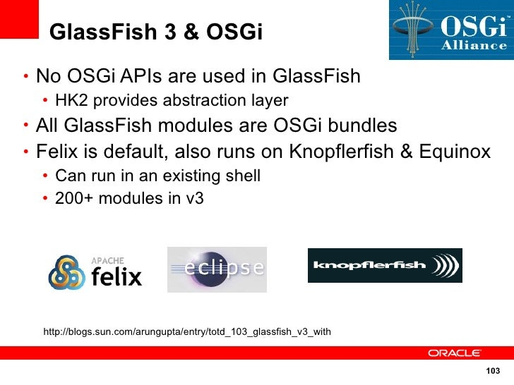 GlassFish 3 & OSGi • No OSGi APIs are used in GlassFish   • HK2 provides abstraction layer • All GlassFish modules are OSG...