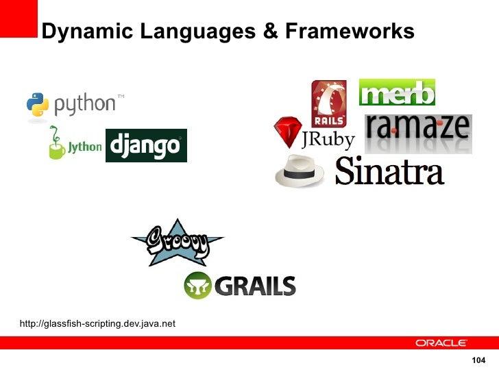 Dynamic Languages & Frameworks     http://glassfish-scripting.dev.java.net                                             104