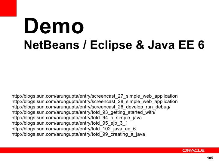 Demo      NetBeans / Eclipse & Java EE 6    http://blogs.sun.com/arungupta/entry/screencast_27_simple_web_application http...
