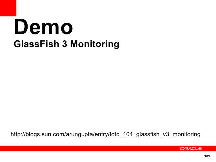 Demo  GlassFish 3 Monitoring     http://blogs.sun.com/arungupta/entry/totd_104_glassfish_v3_monitoring                    ...