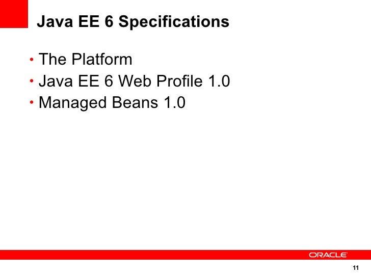 Java EE 6 Specifications  • The Platform • Java EE 6 Web Profile 1.0 • Managed Beans 1.0                                  ...