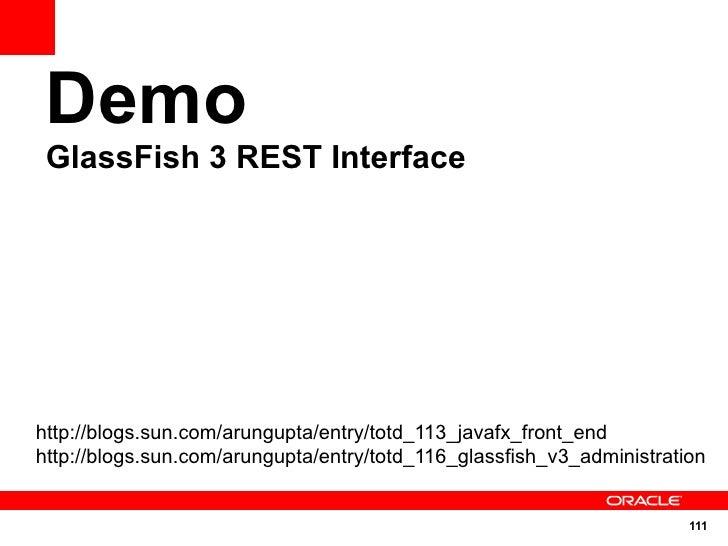 Demo  GlassFish 3 REST Interface     http://blogs.sun.com/arungupta/entry/totd_113_javafx_front_end http://blogs.sun.com/a...