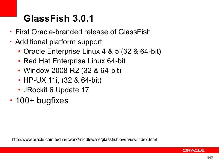 GlassFish 3.0.1 • First Oracle-branded release of GlassFish • Additional platform support    •   Oracle Enterprise Linux 4...