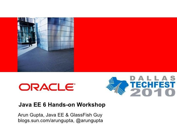 <Insert Picture Here>     Java EE 6 Hands-on Workshop Arun Gupta, Java EE & GlassFish Guy blogs.sun.com/arungupta, @arungu...