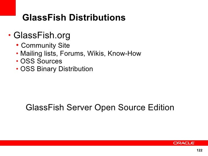GlassFish Distributions • GlassFish.org   • Community Site   • Mailing lists, Forums, Wikis, Know-How   • OSS Sources   • ...