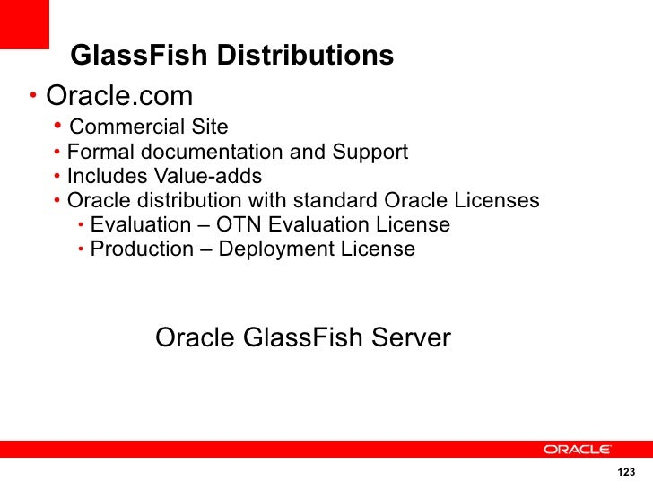 GlassFish Distributions • Oracle.com  • Commercial Site  • Formal documentation and Support  • Includes Value-adds  • Orac...