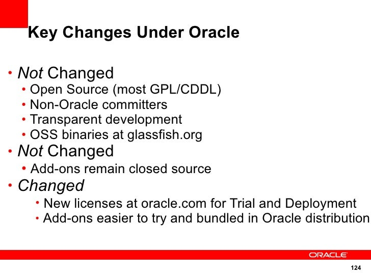 Key Changes Under Oracle  • Not Changed   • Open Source (most GPL/CDDL)   • Non-Oracle committers   • Transparent developm...