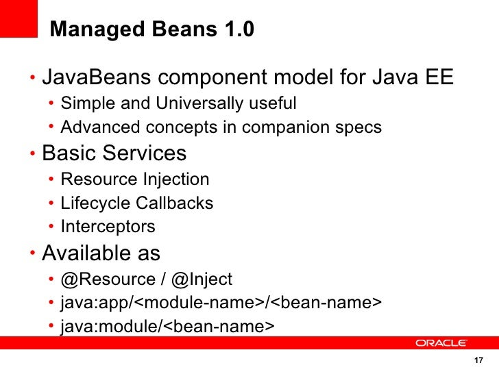 Managed Beans 1.0  • JavaBeans component model for Java EE    • Simple and Universally useful    • Advanced concepts in co...