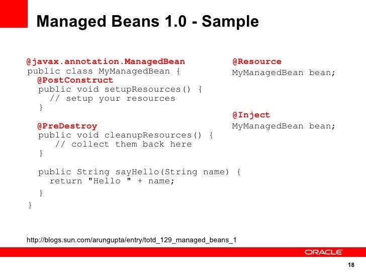 Managed Beans 1.0 - Sample  @javax.annotation.ManagedBean                              @Resource public class MyManagedBea...