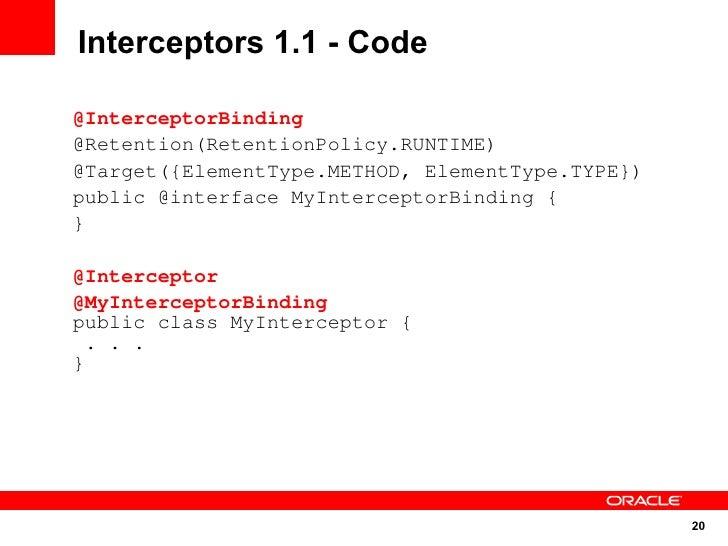 Interceptors 1.1 - Code  @InterceptorBinding @Retention(RetentionPolicy.RUNTIME) @Target({ElementType.METHOD, ElementType....