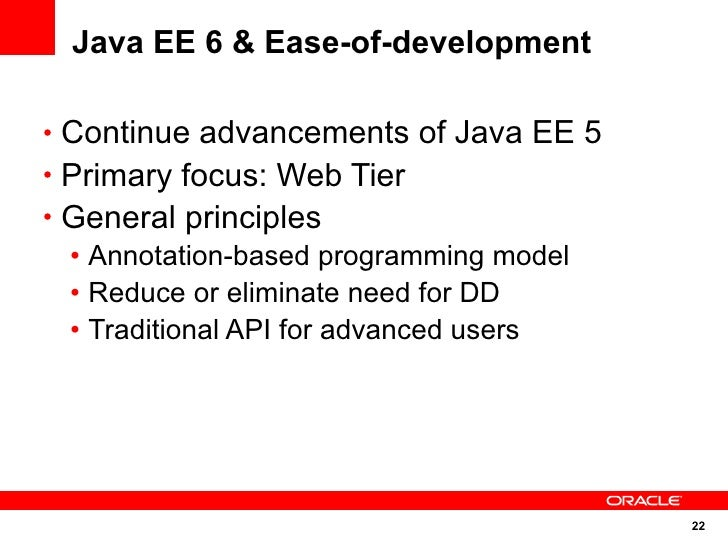 Java EE 6 & Ease-of-development  • Continue advancements of Java EE 5 • Primary focus: Web Tier • General principles   • A...