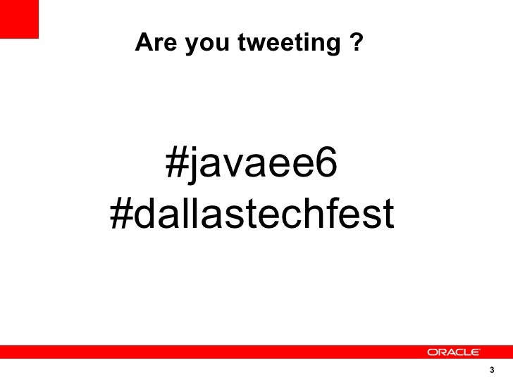 Are you tweeting ?      #javaee6 #dallastechfest                         3