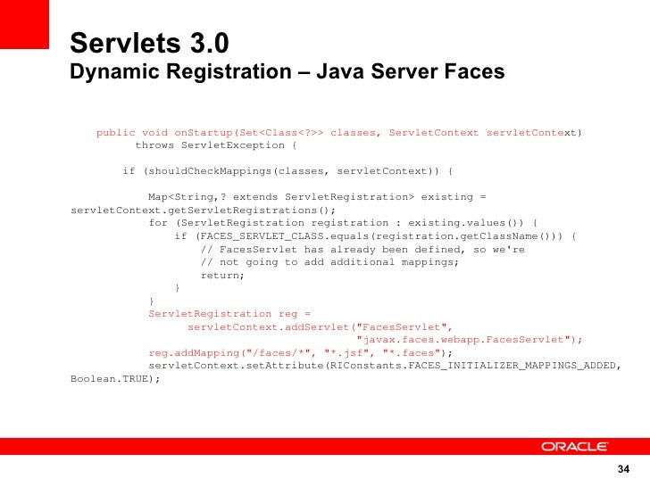 Servlets 3.0 Dynamic Registration – Java Server Faces      public void onStartup(Set<Class<?>> classes, ServletContext ser...