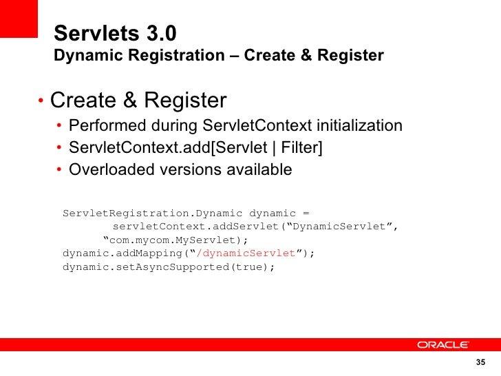 Servlets 3.0  Dynamic Registration – Create & Register  • Create & Register  • Performed during ServletContext initializat...