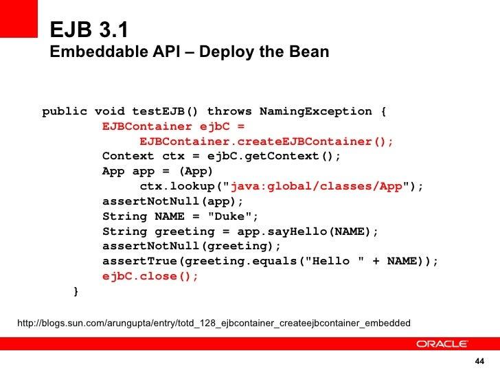 EJB 3.1        Embeddable API – Deploy the Bean        public void testEJB() throws NamingException {              EJBCont...