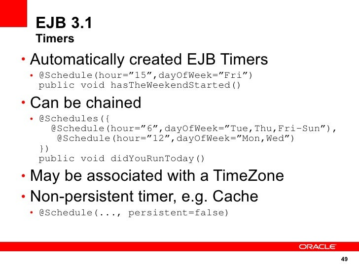 """EJB 3.1   Timers • Automatically created EJB Timers  • @Schedule(hour=""""15"""",dayOfWeek=""""Fri"""")    public void hasTheWeekendSt..."""
