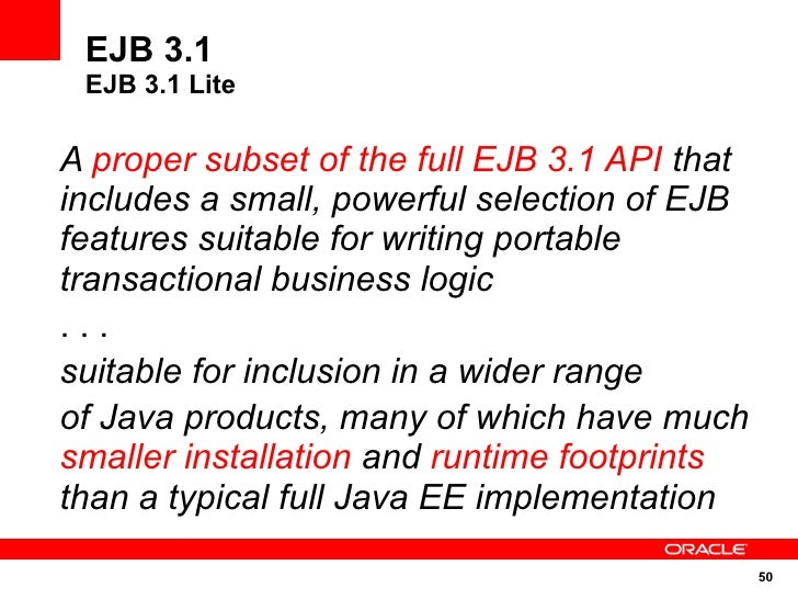 EJB 3.1  EJB 3.1 Lite  A proper subset of the full EJB 3.1 API that includes a small, powerful selection of EJB features s...