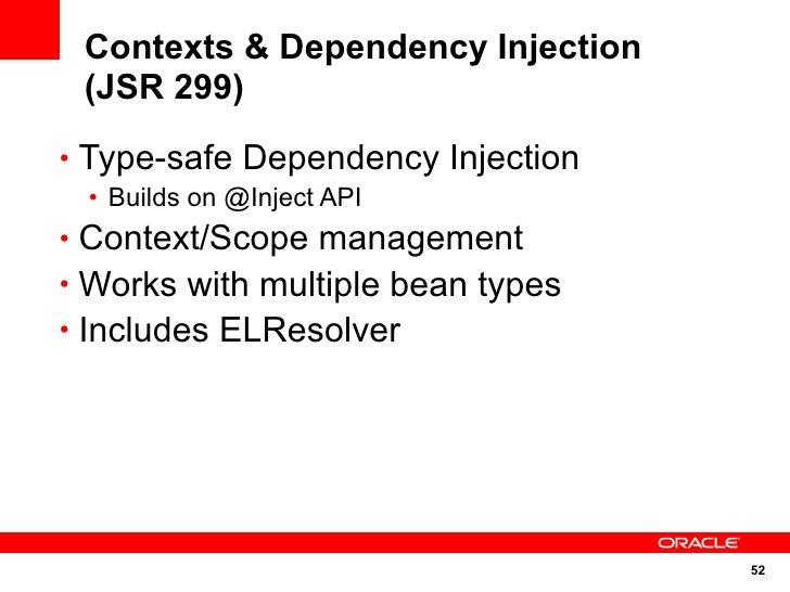Contexts & Dependency Injection  (JSR 299) • Type-safe Dependency Injection  • Builds on @Inject API • Context/Scope manag...