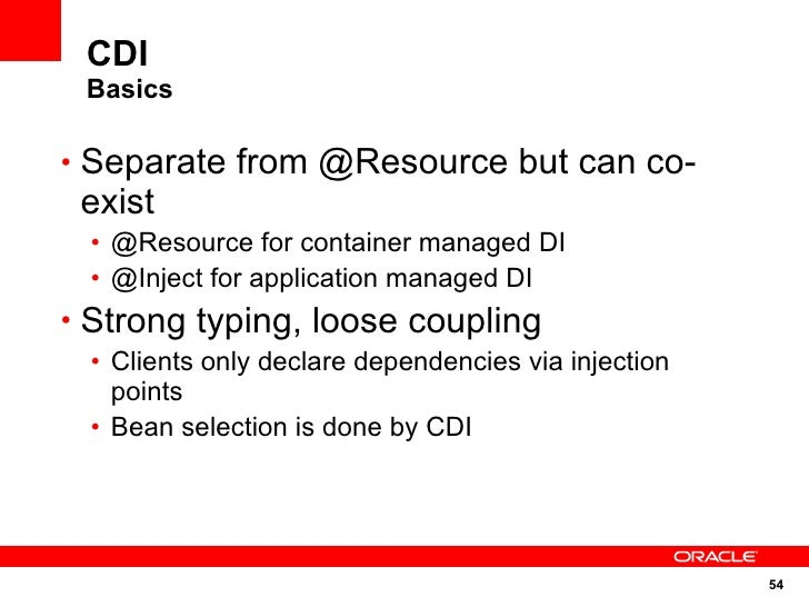 CDI  Basics  • Separate from @Resource but can co-  exist  • @Resource for container managed DI  • @Inject for application...