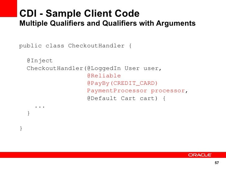 CDI - Sample Client Code Multiple Qualifiers and Qualifiers with Arguments  public class CheckoutHandler {      @Inject   ...