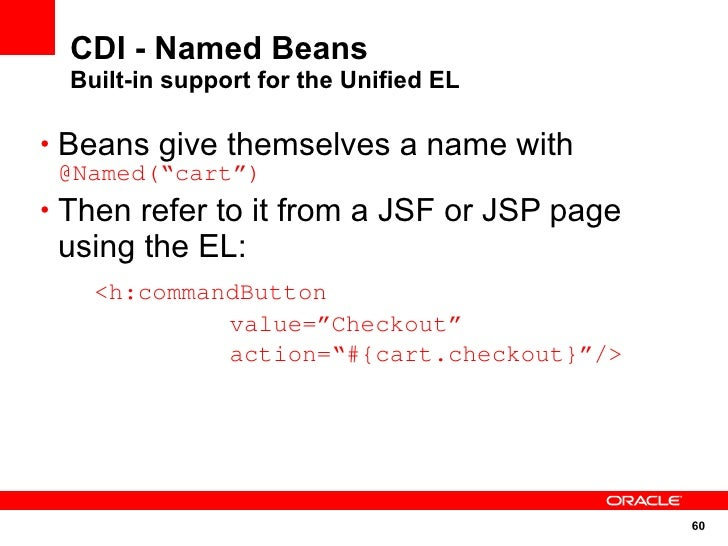 """CDI - Named Beans   Built-in support for the Unified EL  • Beans give themselves a name with  @Named(""""cart"""") • Then refer ..."""
