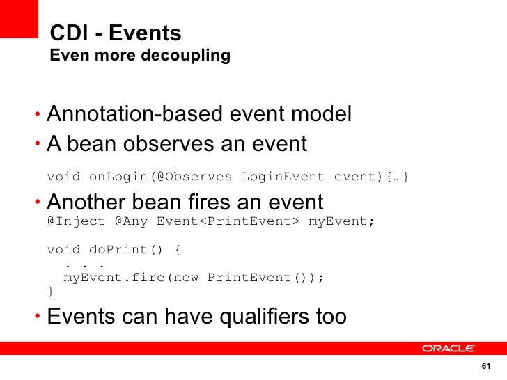 CDI - Events  Even more decoupling   • Annotation-based event model • A bean observes an event  void onLogin(@Observes Log...