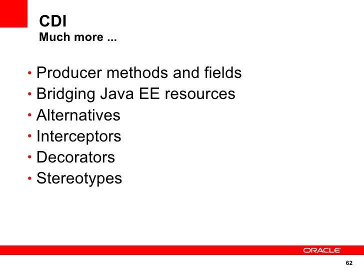 CDI  Much more ...  • Producer methods and fields • Bridging Java EE resources • Alternatives • Interceptors • Decorators ...