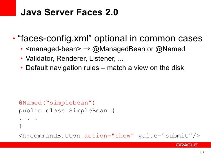 """Java Server Faces 2.0  • """"faces-config.xml"""" optional in common cases  • <managed-bean> → @ManagedBean or @Named  • Validat..."""