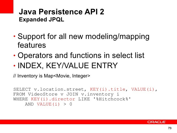 Java Persistence API 2   Expanded JPQL  • Support for all new modeling/mapping   features • Operators and functions in sel...