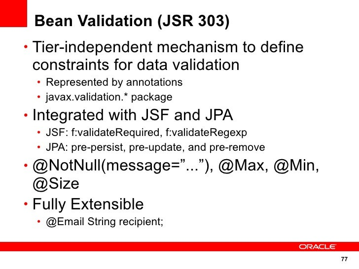 Bean Validation (JSR 303) • Tier-independent mechanism to define  constraints for data validation   • Represented by annot...