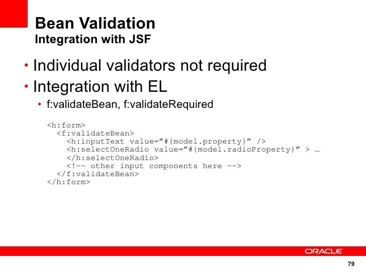 Bean Validation  Integration with JSF  • Individual validators not required • Integration with EL   • f:validateBean, f:va...