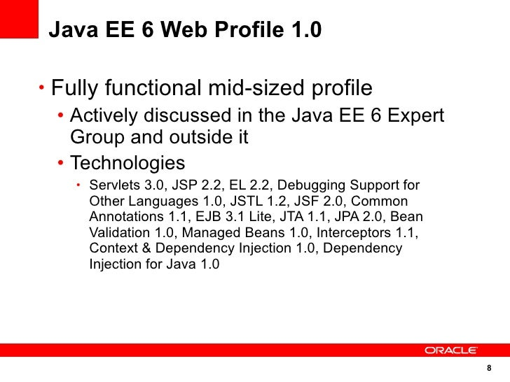 Java EE 6 Web Profile 1.0  • Fully functional mid-sized profile   • Actively discussed in the Java EE 6 Expert     Group a...