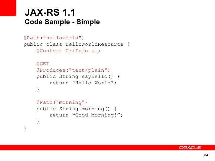 """JAX-RS 1.1 Code Sample - Simple  @Path(""""helloworld"""") public class HelloWorldResource {     @Context UriInfo ui;      @GET ..."""