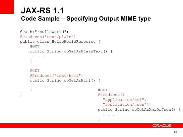 """JAX-RS 1.1 Code Sample – Specifying Output MIME type  @Path(""""/helloworld"""") @Produces(""""text/plain"""") public class HelloWorld..."""