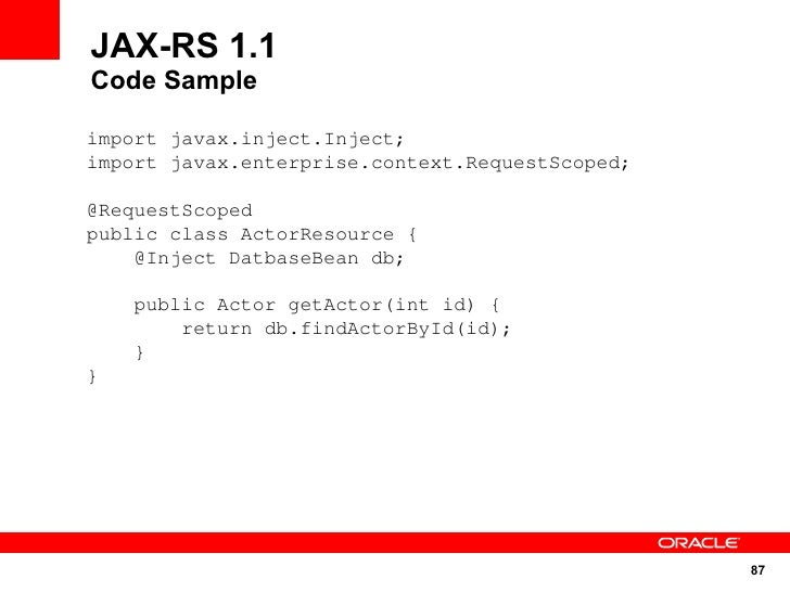 JAX-RS 1.1 Code Sample  import javax.inject.Inject; import javax.enterprise.context.RequestScoped;  @RequestScoped public ...