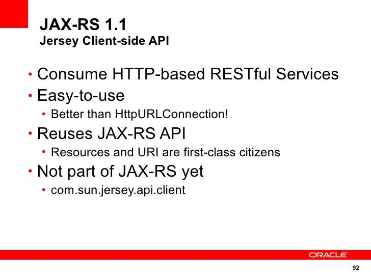 JAX-RS 1.1  Jersey Client-side API  • Consume HTTP-based RESTful Services • Easy-to-use  • Better than HttpURLConnection! ...