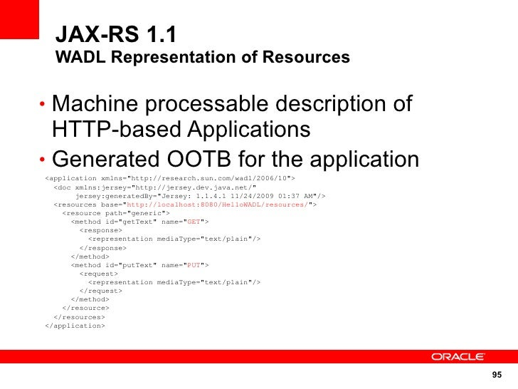JAX-RS 1.1   WADL Representation of Resources  • Machine processable description of   HTTP-based Applications • Generated ...