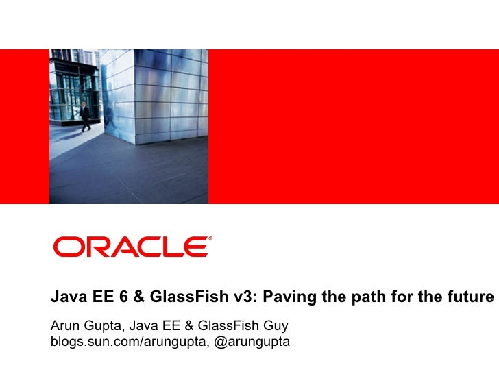 <Insert Picture Here>     Java EE 6 & GlassFish v3: Paving the path for the future Arun Gupta, Java EE & GlassFish Guy blo...