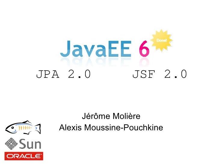 JPA 2.0            JSF 2.0           Jérôme Molière   Alexis Moussine-Pouchkine