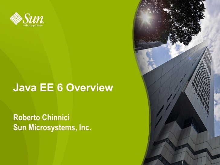 Java EE 6 Overview  Roberto Chinnici Sun Microsystems, Inc.                            1
