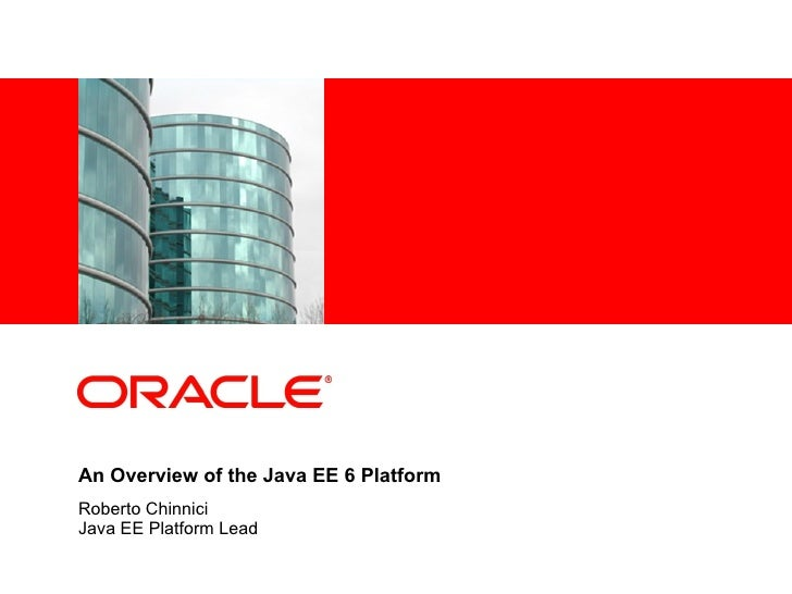 <Insert Picture Here>     An Overview of the Java EE 6 Platform Roberto Chinnici Java EE Platform Lead