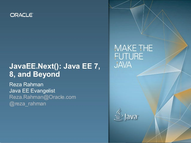 Copyright © 2012, Oracle and/or its affiliates. All rights reserved. Public1 JavaEE.Next(): Java EE 7, 8, and Beyond Reza ...