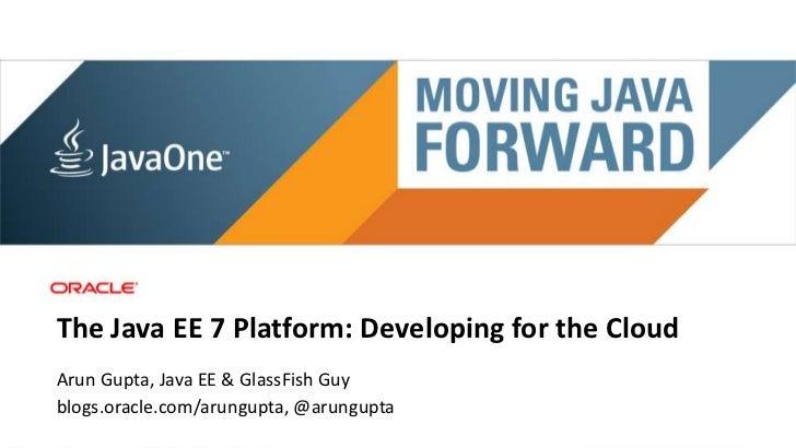 Main sponsorThe Java EE 7 Platform: Developing for the CloudArun Gupta, Java EE & GlassFish Guyblogs.oracle.com/arungupta,...