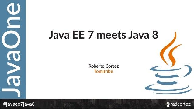 JavaOne @radcortez#javaee7java8 Java EE 7 meets Java 8 Roberto Cortez  Tomitribe