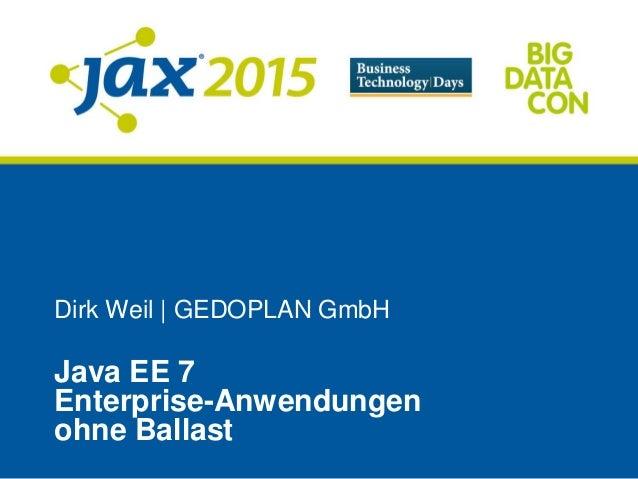 Dirk Weil | GEDOPLAN GmbH Java EE 7 Enterprise-Anwendungen ohne Ballast
