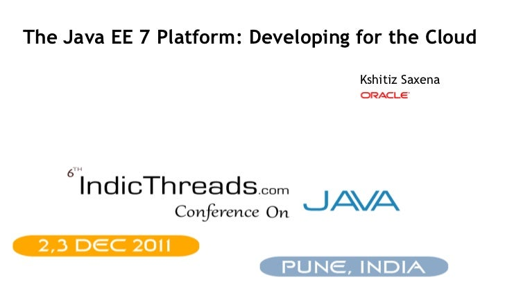 The Java EE 7 Platform: Developing for the Cloud                                   Kshitiz Saxena