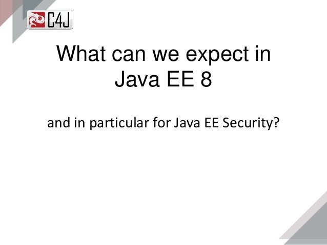 What can we expect in Java EE 8 and in particular for Java EE Security?