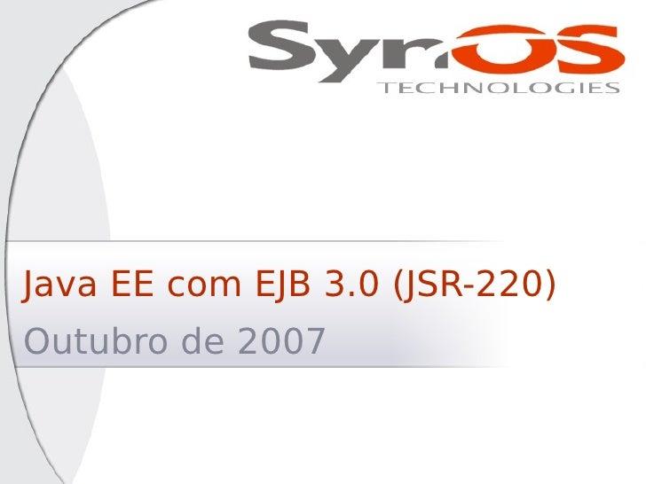 Java EE com EJB 3.0 (JSR-220)Outubro de 2007